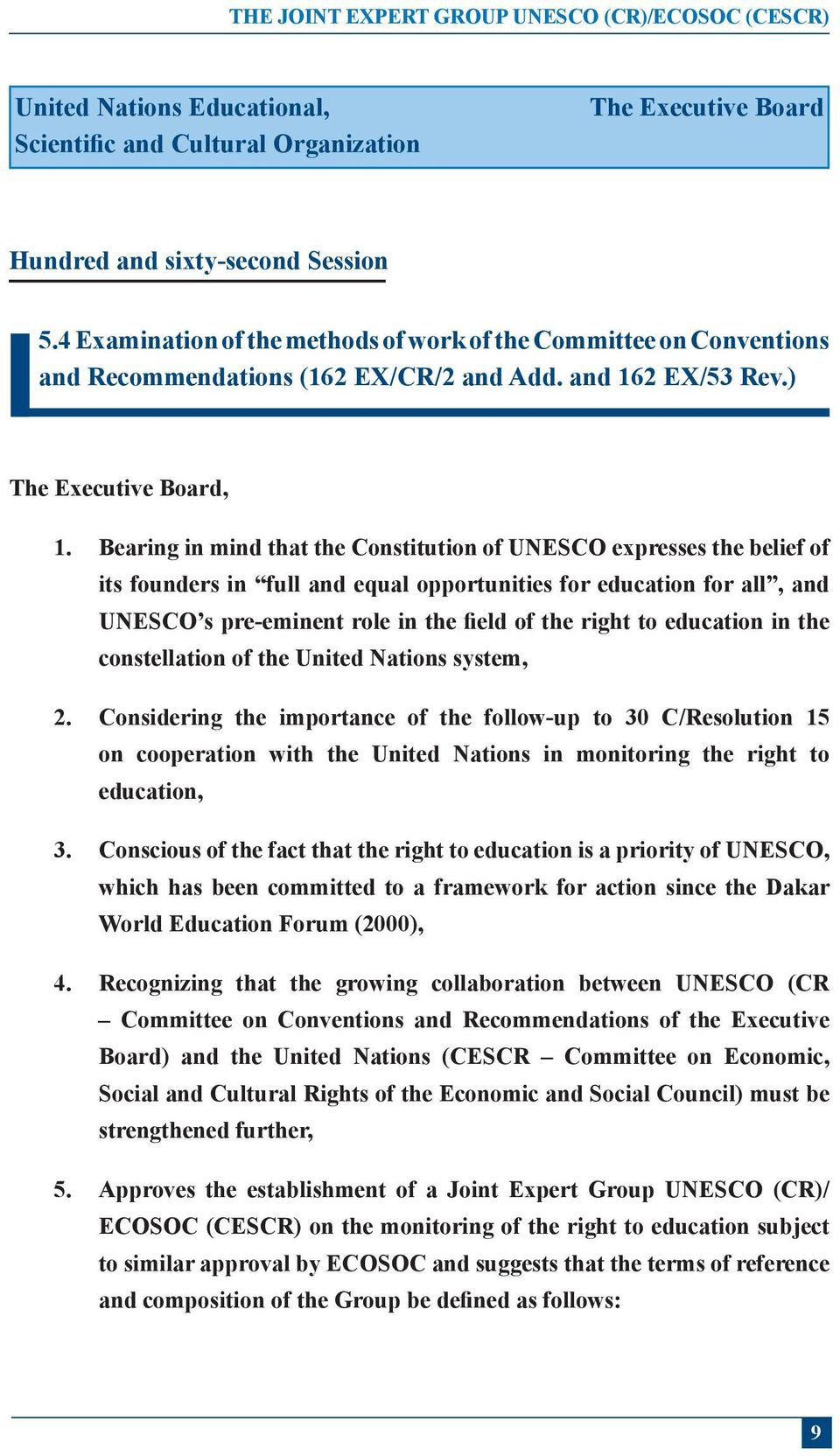 Bearing in mind that the Constitution of UNESCO expresses the belief of its founders in full and equal opportunities for education for all, and UNESCO s pre-eminent role in the field of the right to