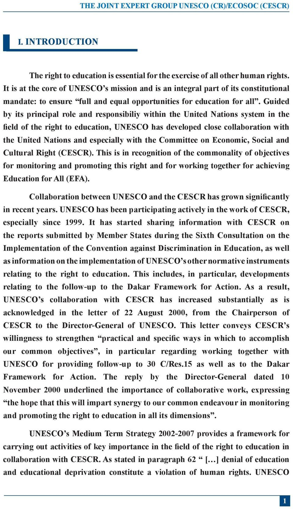 Guided by its principal role and responsibiliy within the United Nations system in the field of the right to education, UNESCO has developed close collaboration with the United Nations and especially