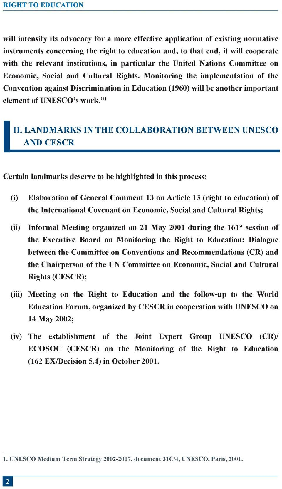 Monitoring the implementation of the Convention against Discrimination in Education (1960) will be another important element of UNESCO s work. 1 II.