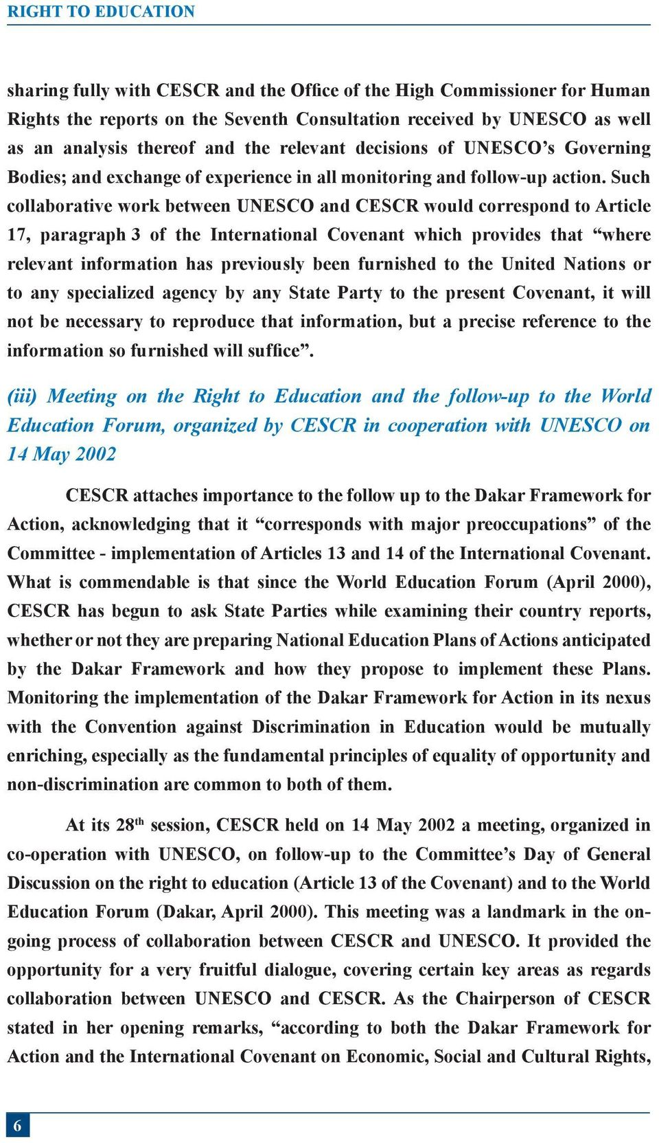 Such collaborative work between UNESCO and CESCR would correspond to Article 17, paragraph 3 of the International Covenant which provides that where relevant information has previously been furnished