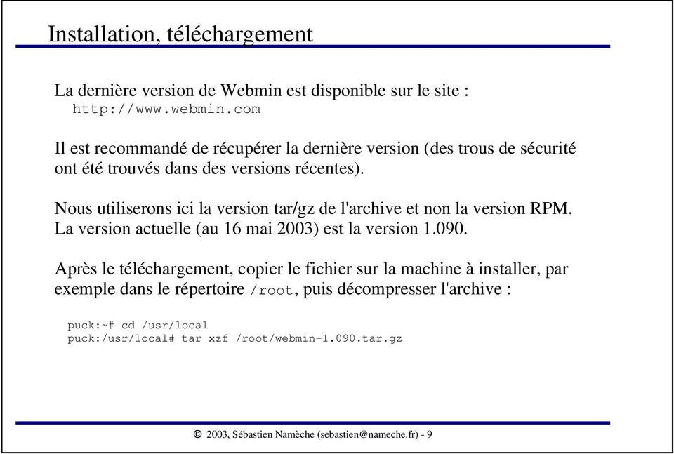 Nous utiliserons ici la version tar/gz de l'archive et non la version RPM. La version actuelle (au 16 mai 2003) est la version 1.090.