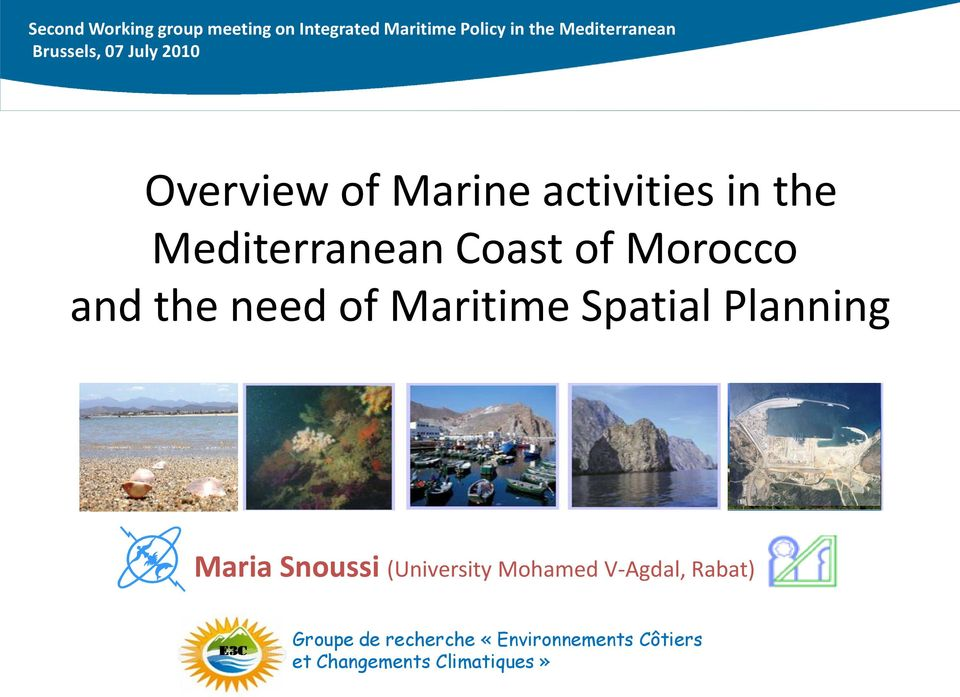 Morocco and the need of Maritime Spatial Planning Maria Snoussi (University Mohamed