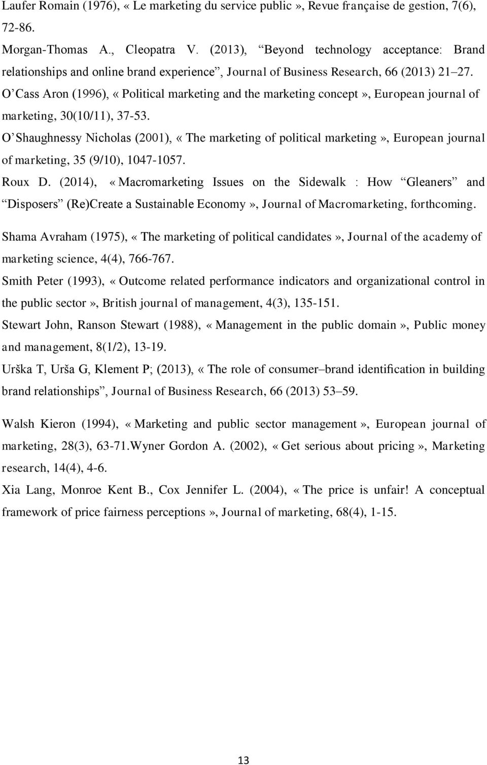O Cass Aron (1996), «Political marketing and the marketing concept», European journal of marketing, 30(10/11), 37-53.
