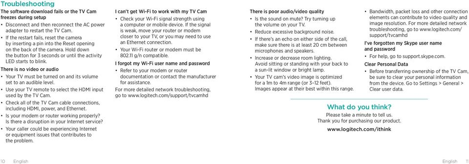 There is no video or audio Your TV must be turned on and its volume set to an audible level. Use your TV remote to select the HDMI input used by the TV Cam.