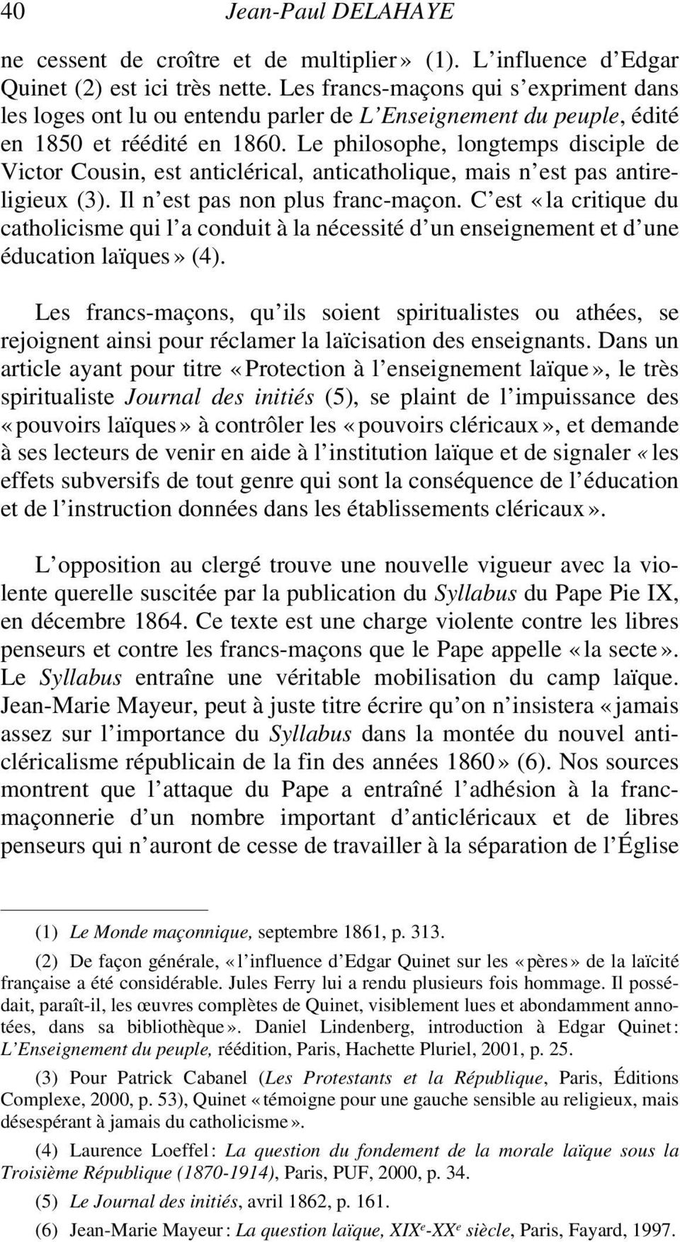 Le philosophe, longtemps disciple de Victor Cousin, est anticlérical, anticatholique, mais n est pas antireligieux (3). Il n est pas non plus franc-maçon.