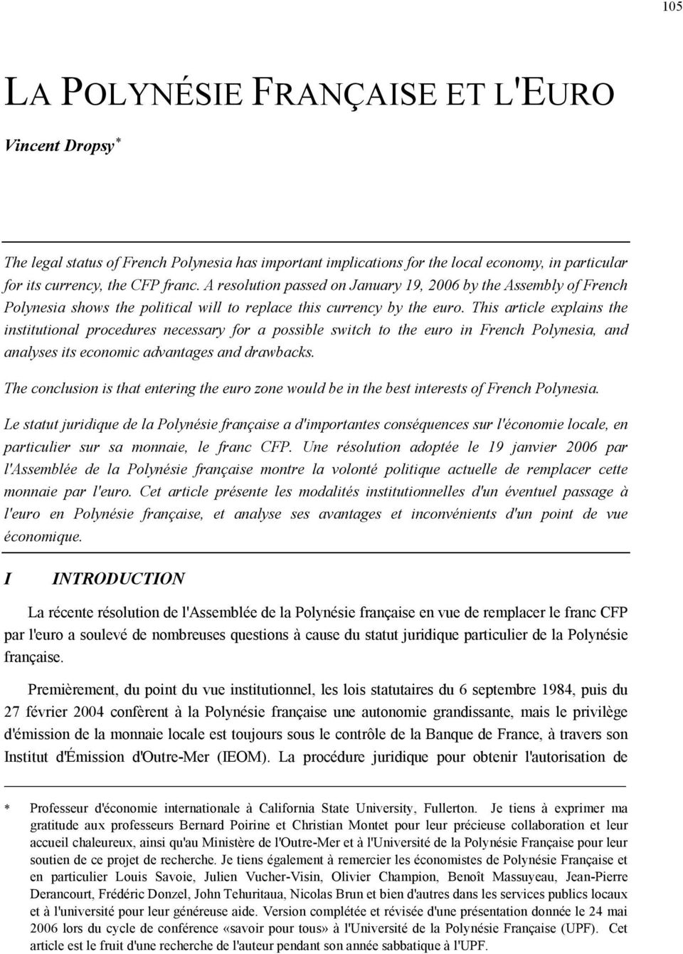 This article explains the institutional procedures necessary for a possible switch to the euro in French Polynesia, and analyses its economic advantages and drawbacks.