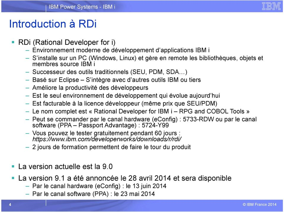 environnement de développement qui évolue aujourd hui Est facturable à la licence développeur (même prix que SEU/PDM) Le nom complet est «Rational Developer for IBM i RPG and COBOL Tools» Peut se