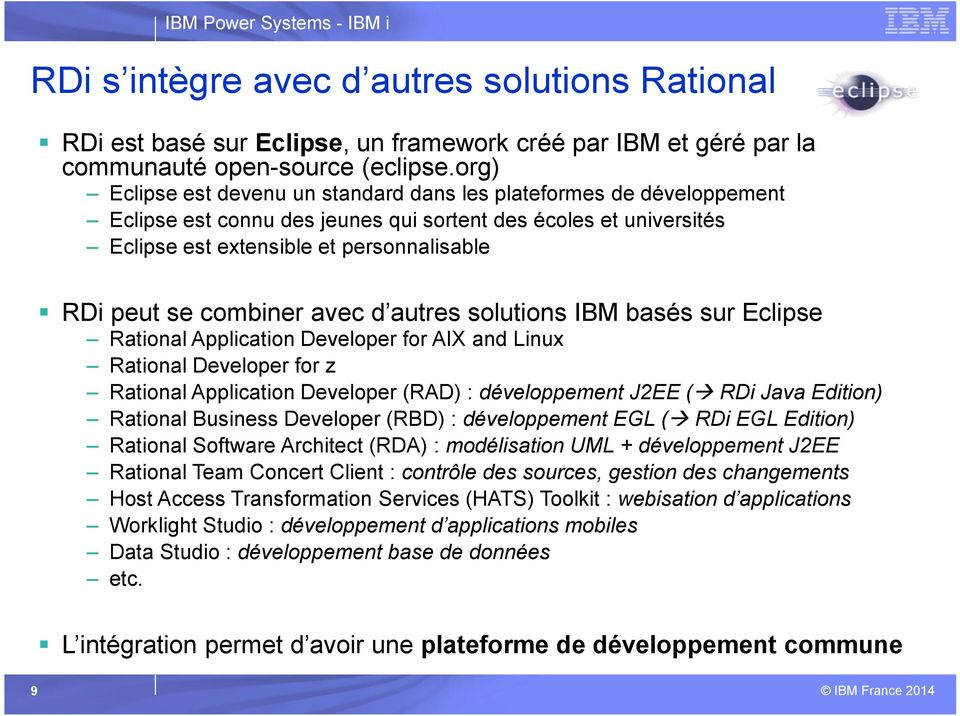 combiner avec d autres solutions IBM basés sur Eclipse Rational Application Developer for AIX and Linux Rational Developer for z Rational Application Developer (RAD) : développement J2EE ( RDi Java