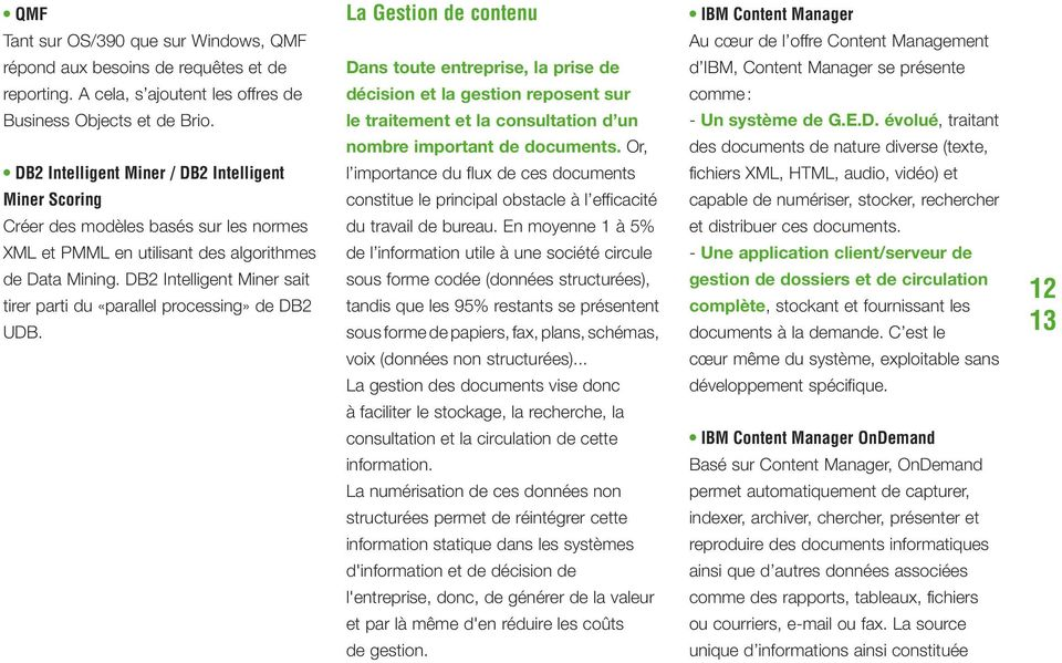 DB2 Intelligent Miner sait tirer parti du «parallel processing» de DB2 UDB.