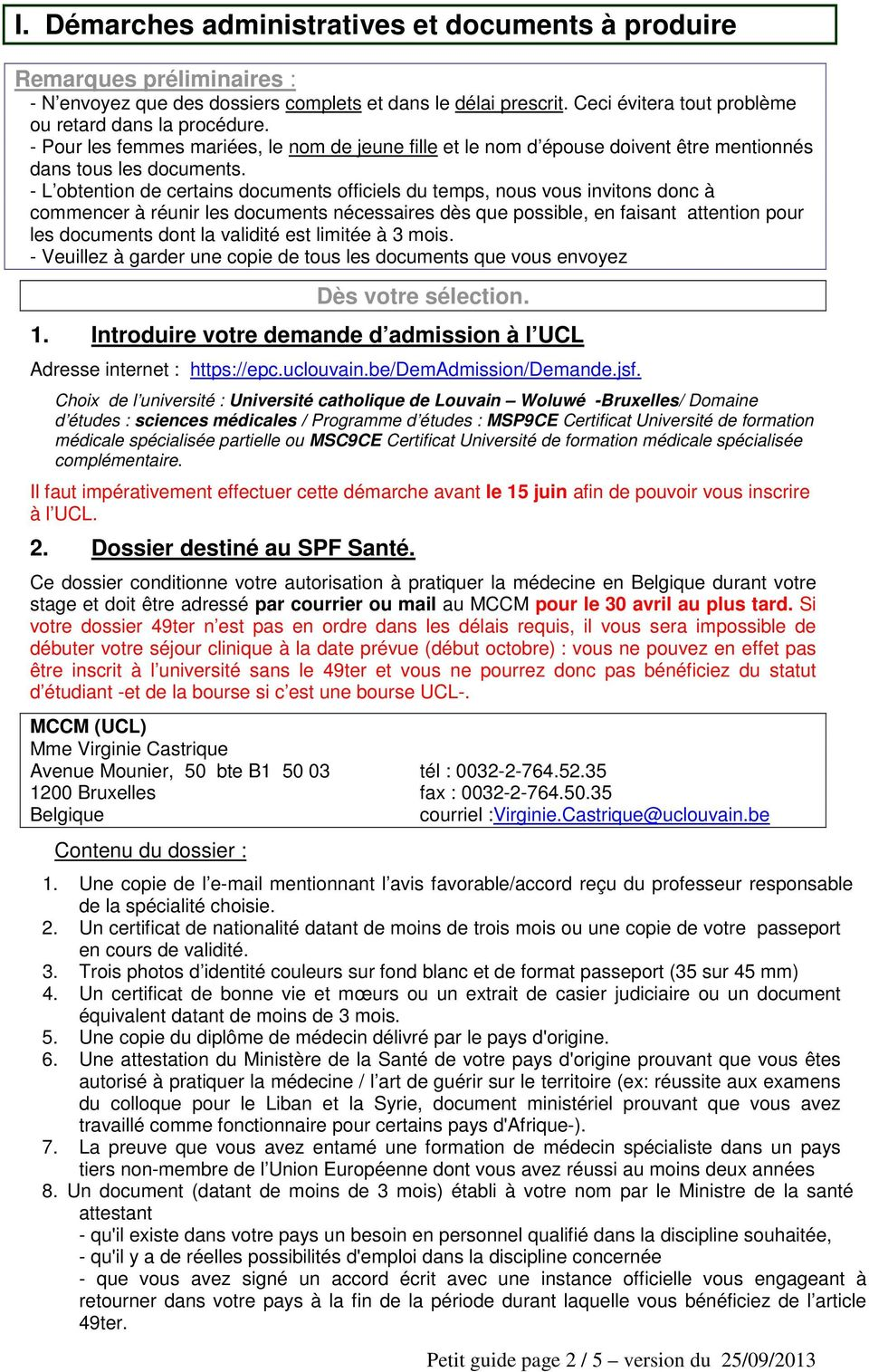 - L obtention de certains documents officiels du temps, nous vous invitons donc à commencer à réunir les documents nécessaires dès que possible, en faisant attention pour les documents dont la