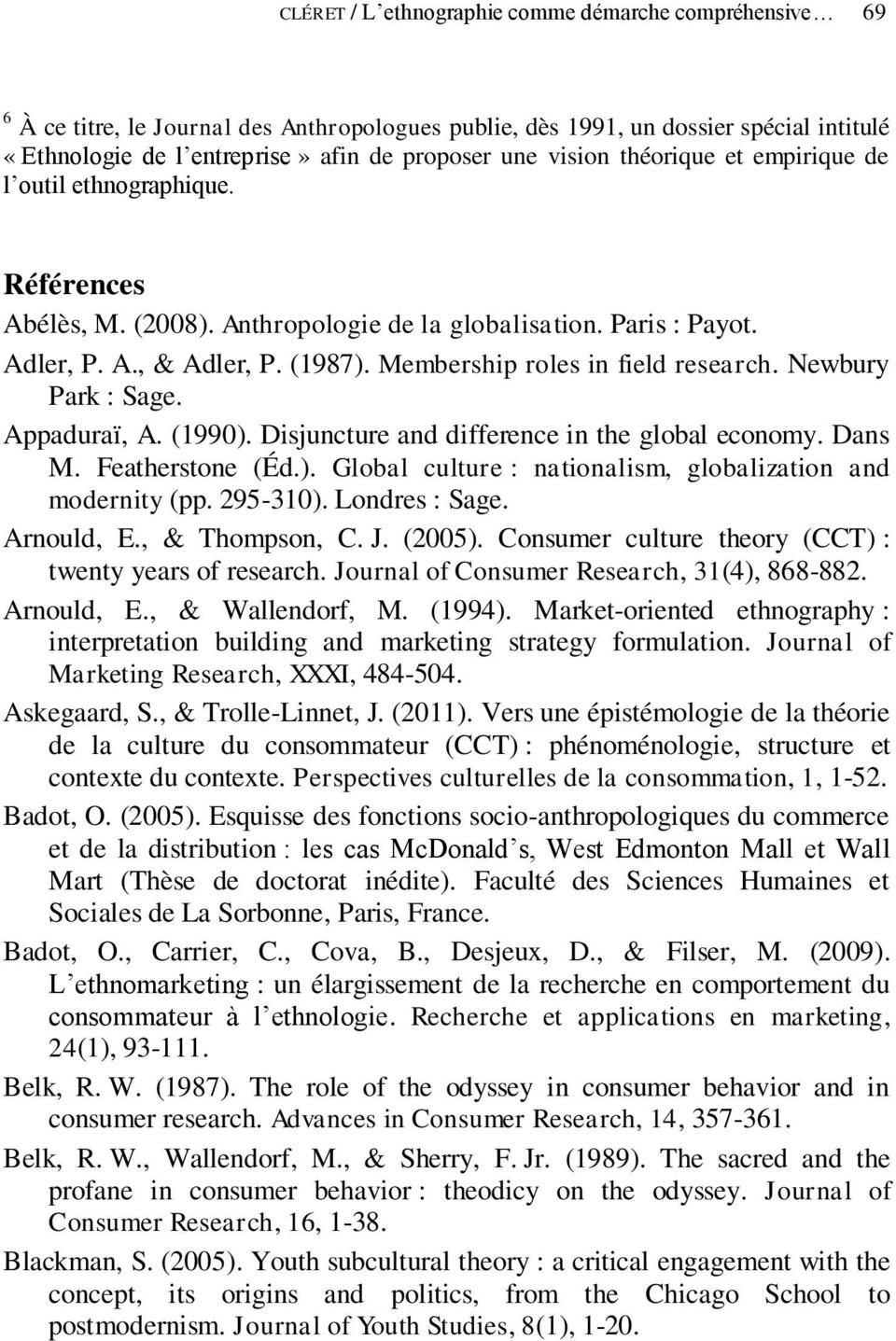 Membership roles in field research. Newbury Park : Sage. Appaduraï, A. (1990). Disjuncture and difference in the global economy. Dans M. Featherstone (Éd.). Global culture : nationalism, globalization and modernity (pp.