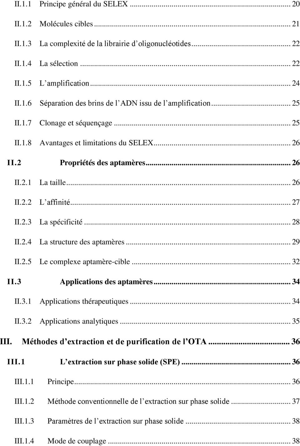 2.4 La structure des aptamères... 29 II.2.5 Le complexe aptamère-cible... 32 II.3 Applications des aptamères... 34 II.3.1 Applications thérapeutiques... 34 II.3.2 Applications analytiques... 35 III.