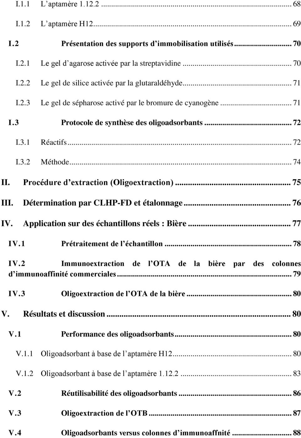 Procédure d extraction (Oligoextraction)... 75 III. Détermination par CLHP-FD et étalonnage... 76 IV. Application sur des échantillons réels : Bière... 77 IV.1 Prétraitement de l échantillon... 78 IV.
