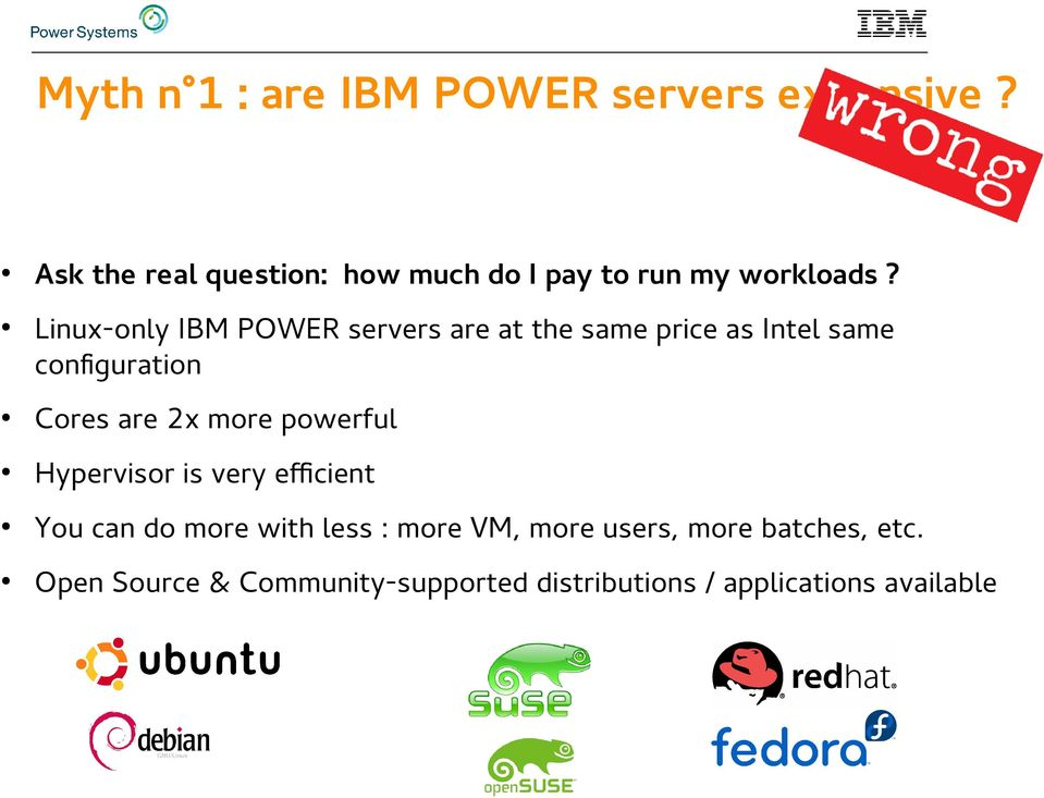 Linux-only IBM POWER servers are at the same price as Intel same configuration Cores are 2x