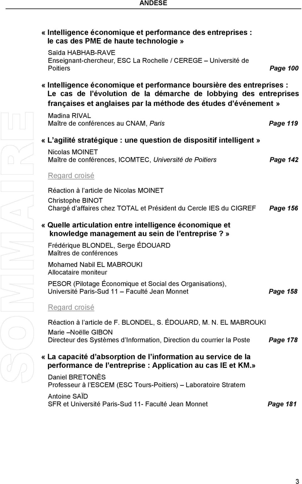 Madina RIVAL Maître de conférences au CNAM, Paris Page 119 «L agilité stratégique : une question de dispositif intelligent» Nicolas MOINET Maître de conférences, ICOMTEC, Université de Poitiers Page