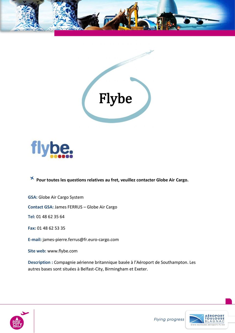 62 53 35 E-mail: james-pierre.ferrus@fr.euro-cargo.com Site web: www.flybe.
