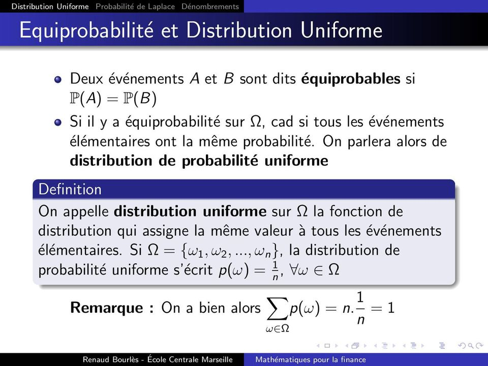 On parlera alors de distribution de probabilité uniforme Definition On appelle distribution uniforme sur Ω la fonction de distribution