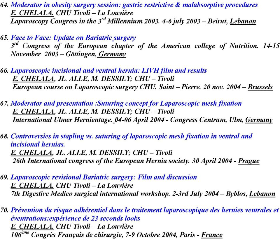 Laparoscopic incisional and ventral hernia: LIVH film and results E. CHELALA, JL. ALLE, M. DESSILY; CHU Tivoli European course on Laparoscopic surgery CHU. Saint Pierre. 20 nov. 2004 Brussels 67.