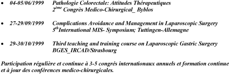 29-30/10/1999 Third teaching and training course on Laparoscopic Gastric Surgery BGES_IRCAD/Strasbourg Participation
