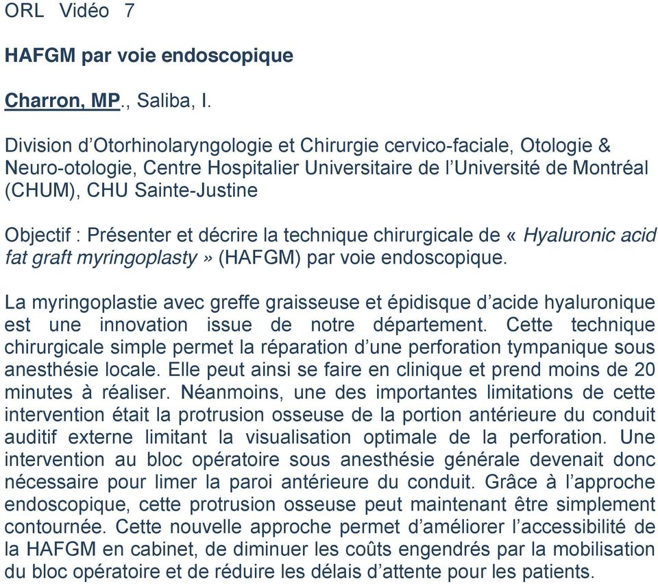 et décrire la technique chirurgicale de «Hyaluronic acid fat graft myringoplasty» (HAFGM) par voie endoscopique.