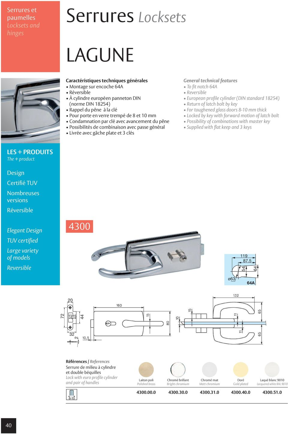 cylinder (DIN standard 1) Return of latch bolt by key For toughened glass doors - mm thick Locked by key with forward motion of latch bolt Possibility of combinations with master key Supplied with