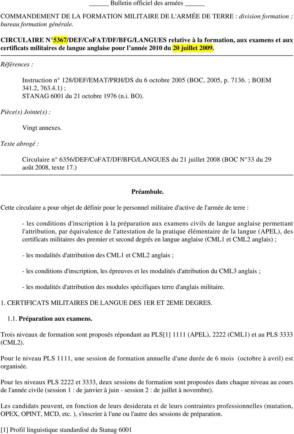 Références : Instruction n 128/DEF/EMAT/PRH/DS du 6 octobre 2005 (BOC, 2005, p. 7136. ; BOEM 341.2, 763.4.1) ; STANAG 6001 du 21 octobre 1976 (n.i. BO).