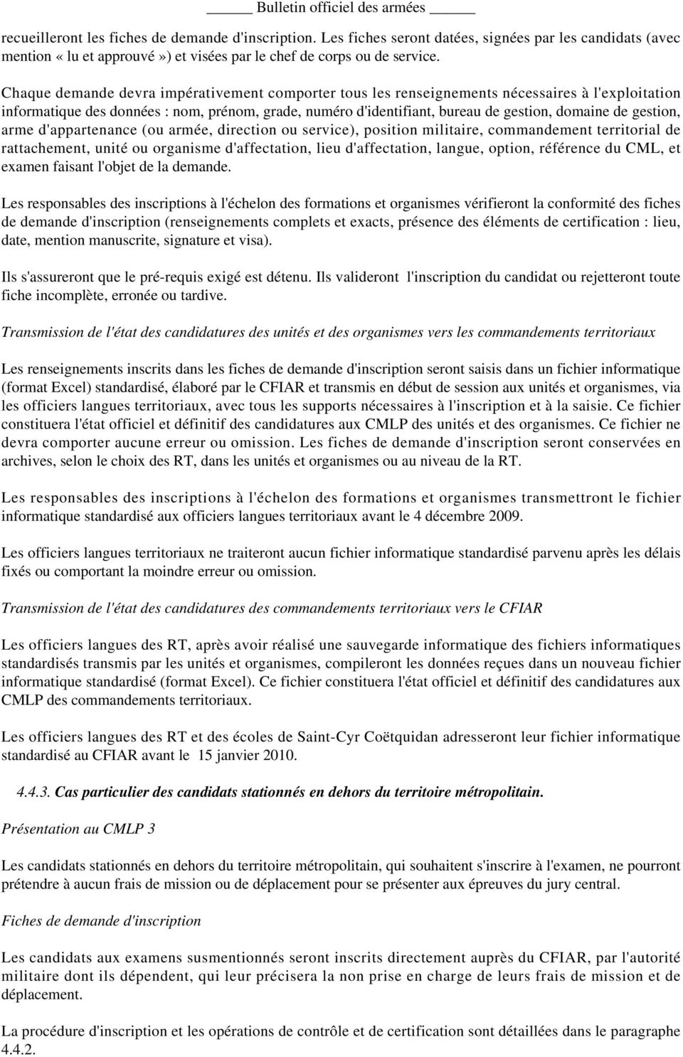 gestion, arme d'appartenance (ou armée, direction ou service), position militaire, commandement territorial de rattachement, unité ou organisme d'affectation, lieu d'affectation, langue, option,