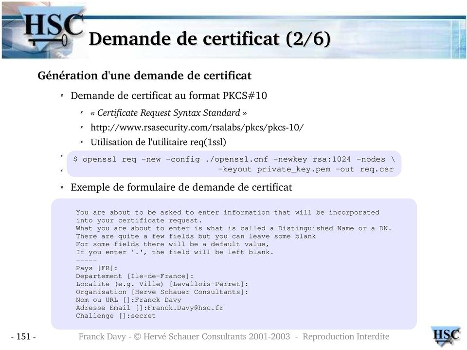 csr Exemple de formulaire de demande de certificat You are about to be asked to enter information that will be incorporated into your certificate request.