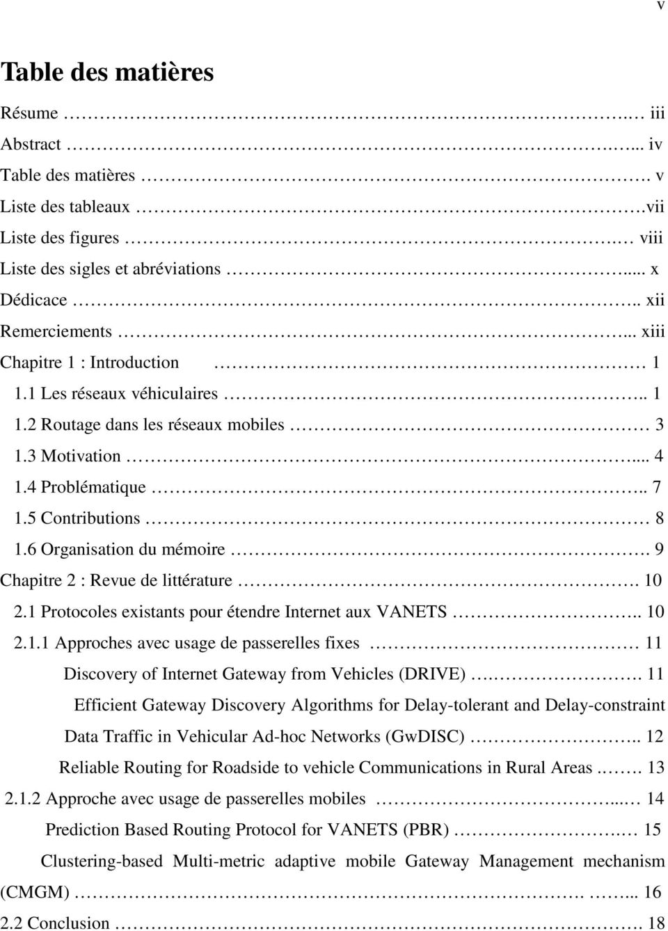 9 Chapitre 2 : Revue de littérature. 10 2.1 Protocoles existants pour étendre Internet aux VANETS.. 10 2.1.1 Approches avec usage de passerelles fixes 11 Discovery of Internet Gateway from Vehicles (DRIVE).