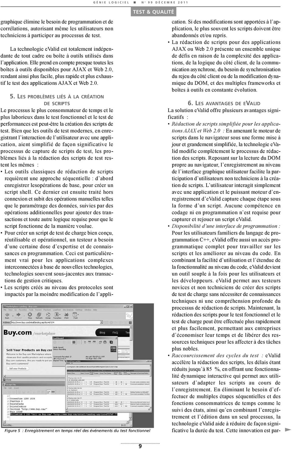 0, rendant ainsi plus facile, plus rapide et plus exhaustif le test des applications AJAX et Web 2.0. Figure 5 : Enregistrement en temps réel des événements du test fonctionnel 5.