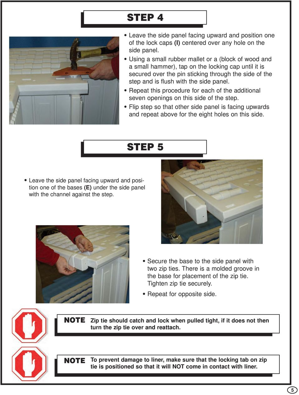 Repeat this procedure for each of the additional seven openings on this side of the step. Flip step so that other side panel is facing upwards and repeat above for the eight holes on this side.