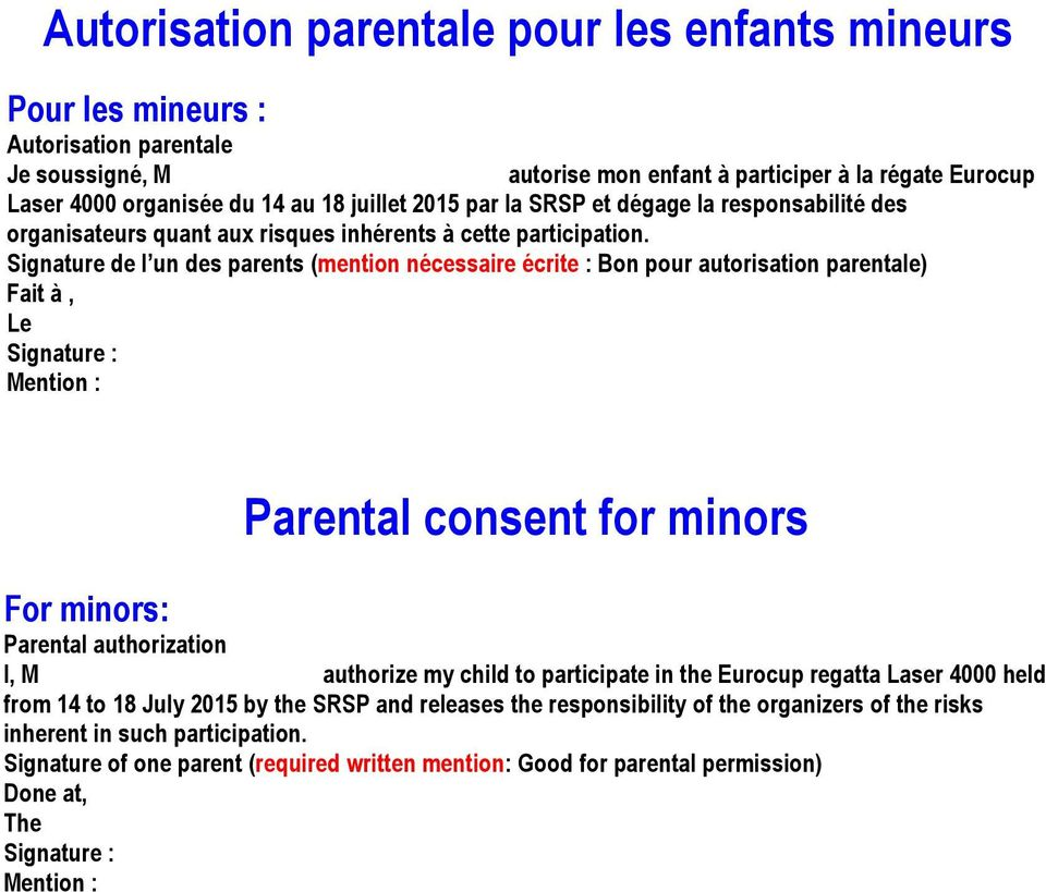 Signature de l un des parents (mention nécessaire écrite : Bon pour autorisation parentale) Fait à, Le Signature : Mention : Parental consent for minors For minors: Parental authorization I, M