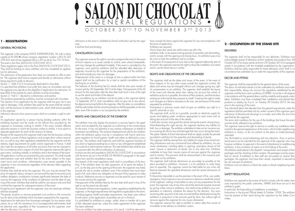 These regulations apply only to the Paris SALON DU CHOCOLAT 2013. They shall be binding on every exhibitor who has completed an application for admission.