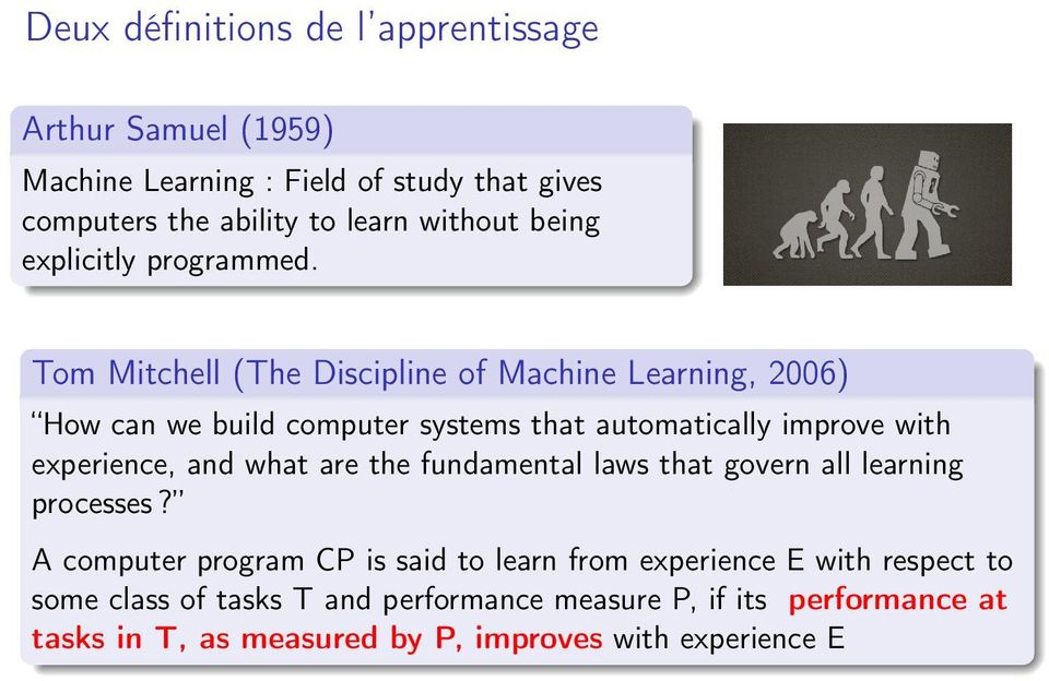 Tom Mitchell (The Discipline of Machine Learning, 2006) How can we build computer systems that automatically improve with experience, and what
