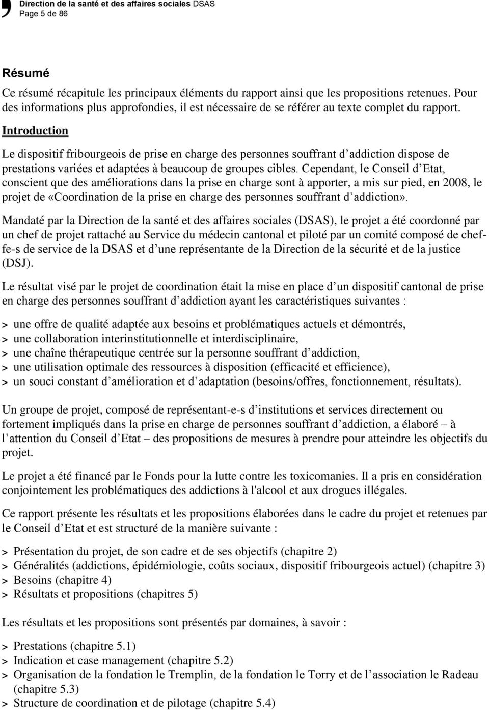 Introduction Le dispositif fribourgeois de prise en charge des personnes souffrant d addiction dispose de prestations variées et adaptées à beaucoup de groupes cibles.