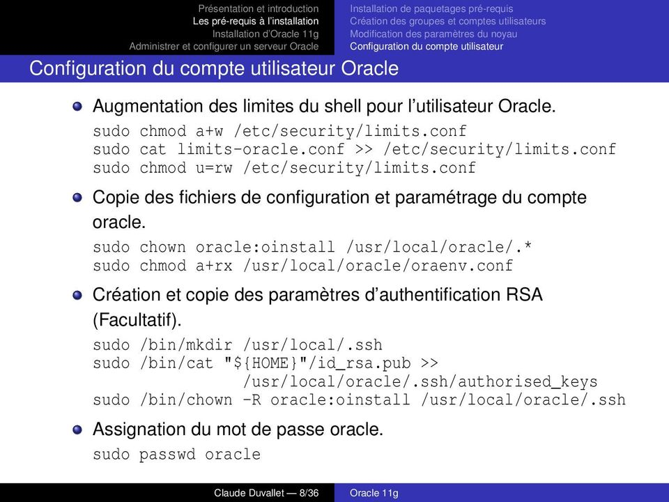 conf Copie des fichiers de configuration et paramétrage du compte oracle. sudo chown oracle:oinstall /usr/local/oracle/.* sudo chmod a+rx /usr/local/oracle/oraenv.
