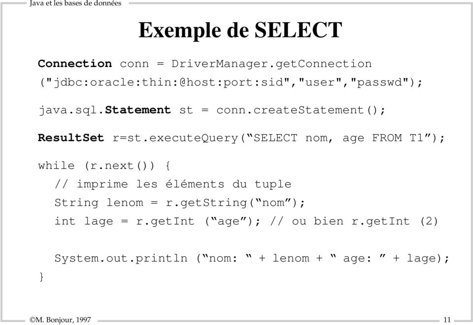 createstatement(); ResultSet r=st.executequery( SELECT nom, age FROM T1 ); while (r.