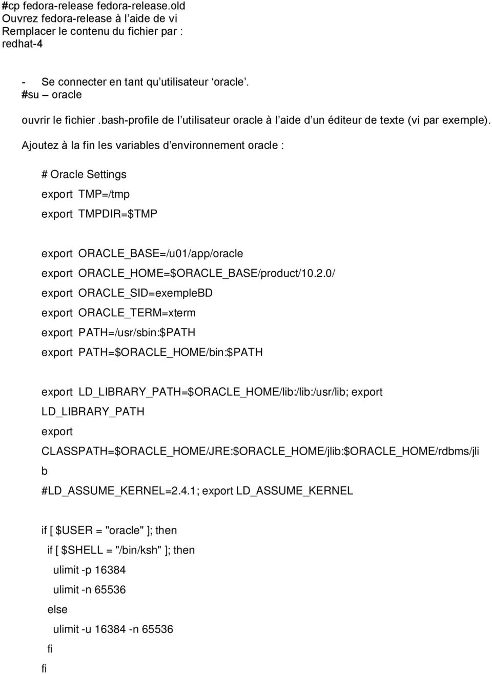 Ajoutez à la fin les variables d environnement oracle : # Oracle Settings export TMP=/tmp export TMPDIR=$TMP export ORACLE_BASE=/u01/app/oracle export ORACLE_HOME=$ORACLE_BASE/product/10.2.