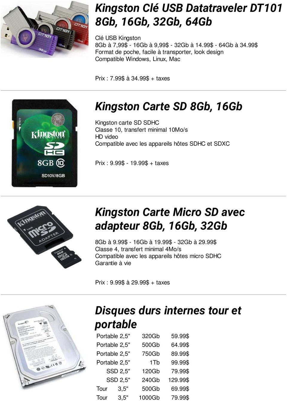 99$ + taxes Kingston Carte SD 8Gb, 16Gb Kingston carte SD SDHC Classe 10, transfert minimal 10Mo/s HD video Compatible avec les appareils hôtes SDHC et SDXC Prix : 9.99$ - 19.