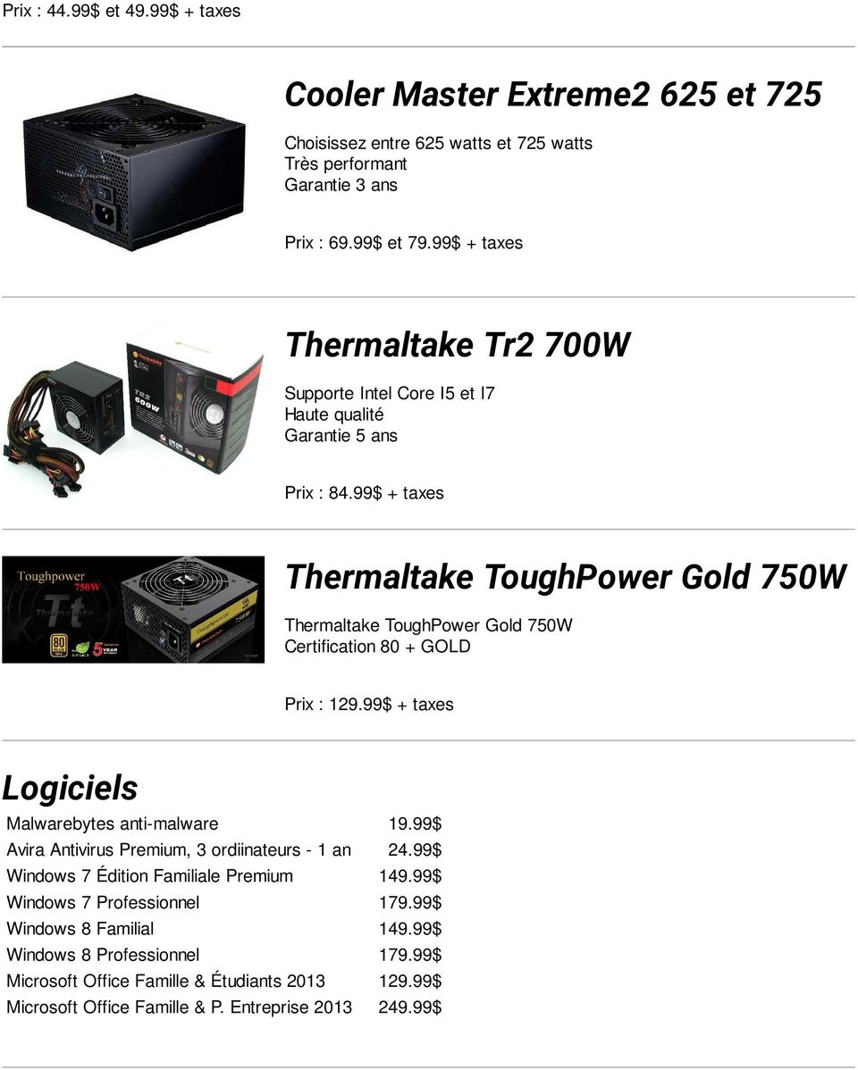 99$ + taxes Thermaltake ToughPower Gold 750W Thermaltake ToughPower Gold 750W Certification 80 + GOLD Prix : 129.99$ + taxes Logiciels Malwarebytes anti-malware 19.
