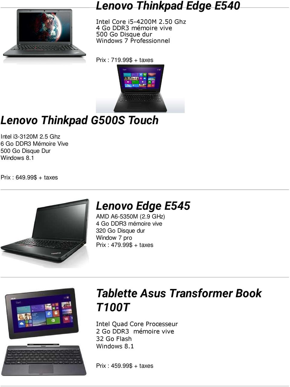 99$ + taxes Lenovo Thinkpad G500S Touch Intel i3-3120m 2.5 Ghz 6 Go DDR3 Mémoire Vive 500 Go Disque Dur Windows 8.1 Prix : 649.