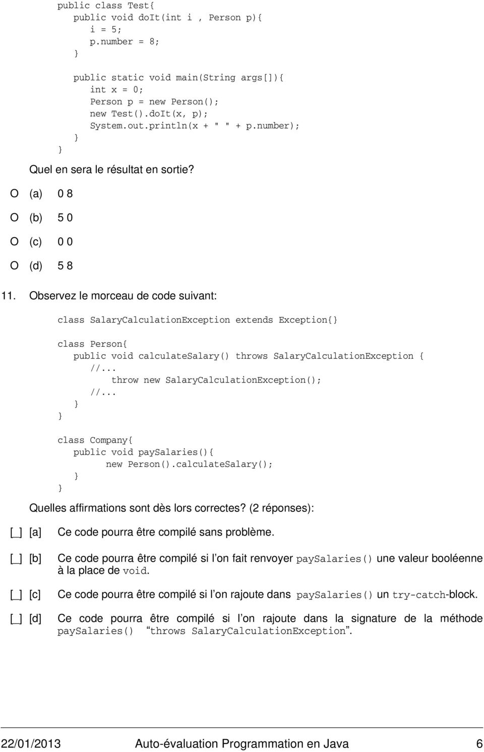 Observez le morceau de code suivant: class SalaryCalculationException extends Exception{ class Person{ public void calculatesalary() throws SalaryCalculationException { //.