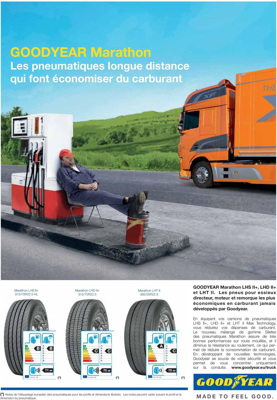 moteur The most et remorque fuel-efficient les steer, plus économiques en carburant jamais drive and trailer tires we ve ever made. développés par Goodyear.