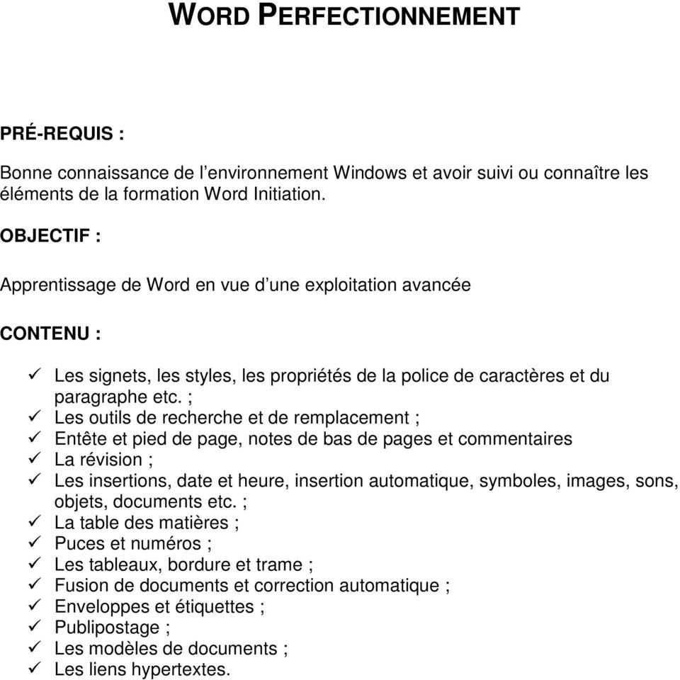 ; Les outils de recherche et de remplacement ; Entête et pied de page, notes de bas de pages et commentaires La révision ; Les insertions, date et heure, insertion automatique,