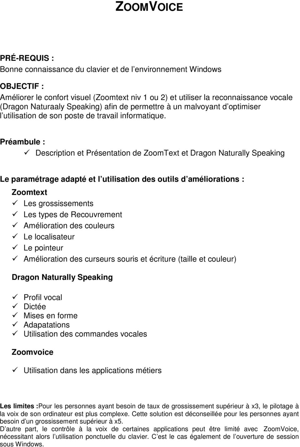 Préambule : Description et Présentation de ZoomText et Dragon Naturally Speaking Le paramétrage adapté et l utilisation des outils d améliorations : Zoomtext Les grossissements Les types de