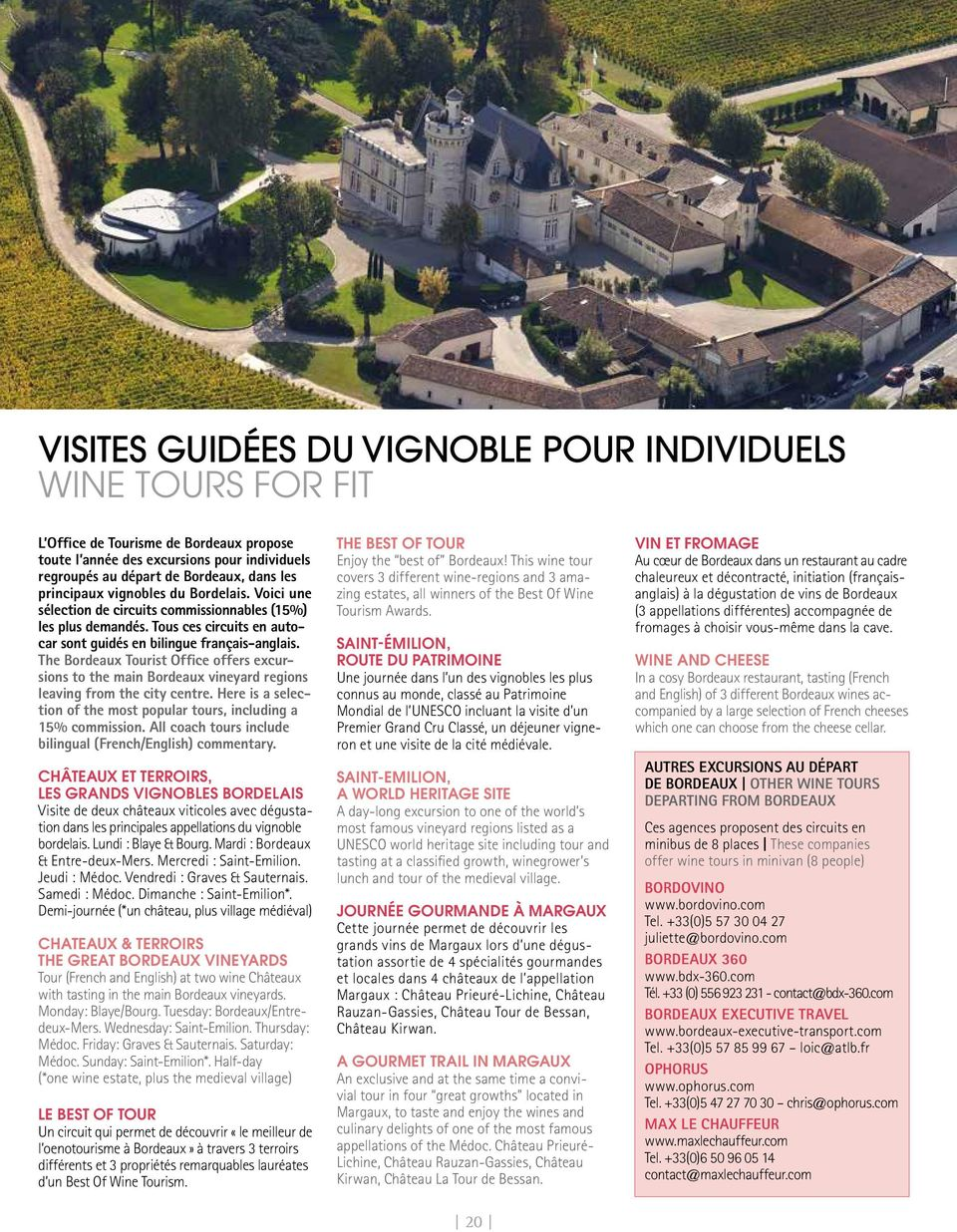 The Bordeaux Tourist Office offers excursions to the main Bordeaux vineyard regions leaving from the city centre. Here is a selection of the most popular tours, including a 15% commission.