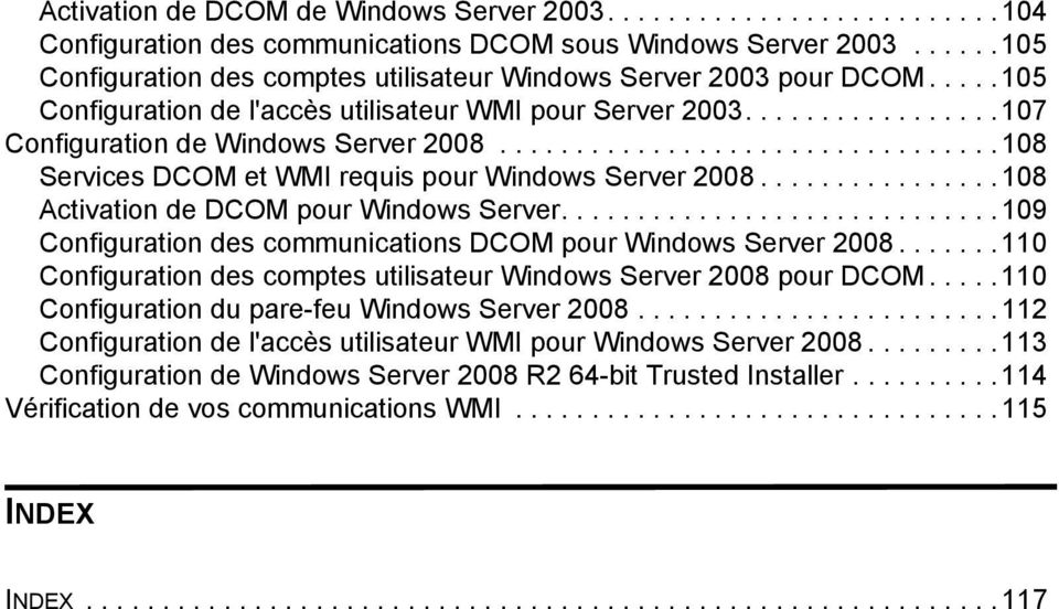 ................................ 108 Services DCOM et WMI requis pour Windows Server 2008................108 Activation de DCOM pour Windows Server.