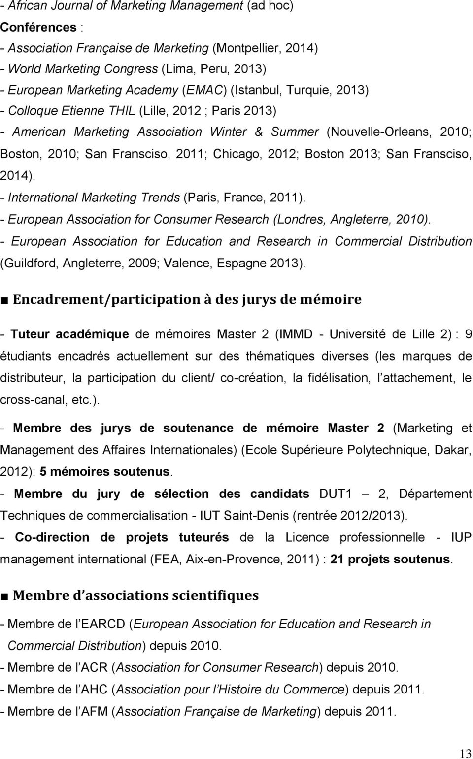 Chicago, 2012; Boston 2013; San Fransciso, 2014). - International Marketing Trends (Paris, France, 2011). - European Association for Consumer Research (Londres, Angleterre, 2010).