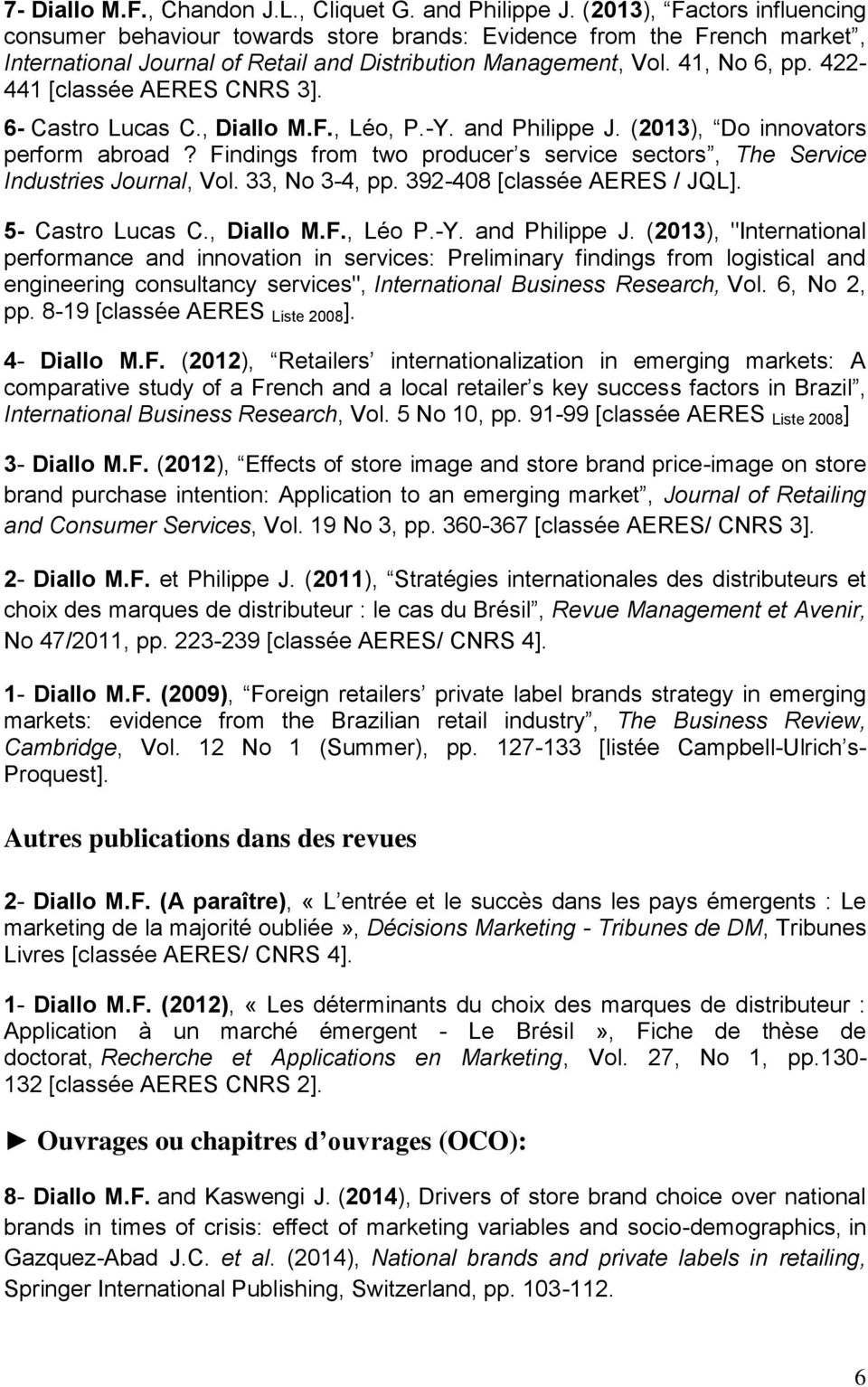 422-441 [classée AERES CNRS 3]. 6- Castro Lucas C., Diallo M.F., Léo, P.-Y. and Philippe J. (2013), Do innovators perform abroad?