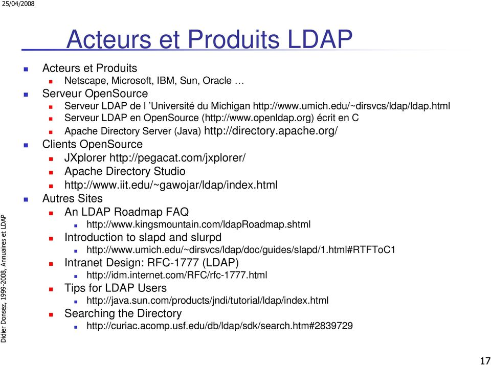 com/jxplorer/ Apache Directory Studio http://www.iit.edu/~gawojar/ldap/index.html Autres Sites An LDAP Roadmap FAQ http://www.kingsmountain.com/ldaproadmap.